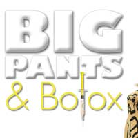 Big Pants and Botox