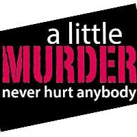 A Little Murder Never Hurt Anybody